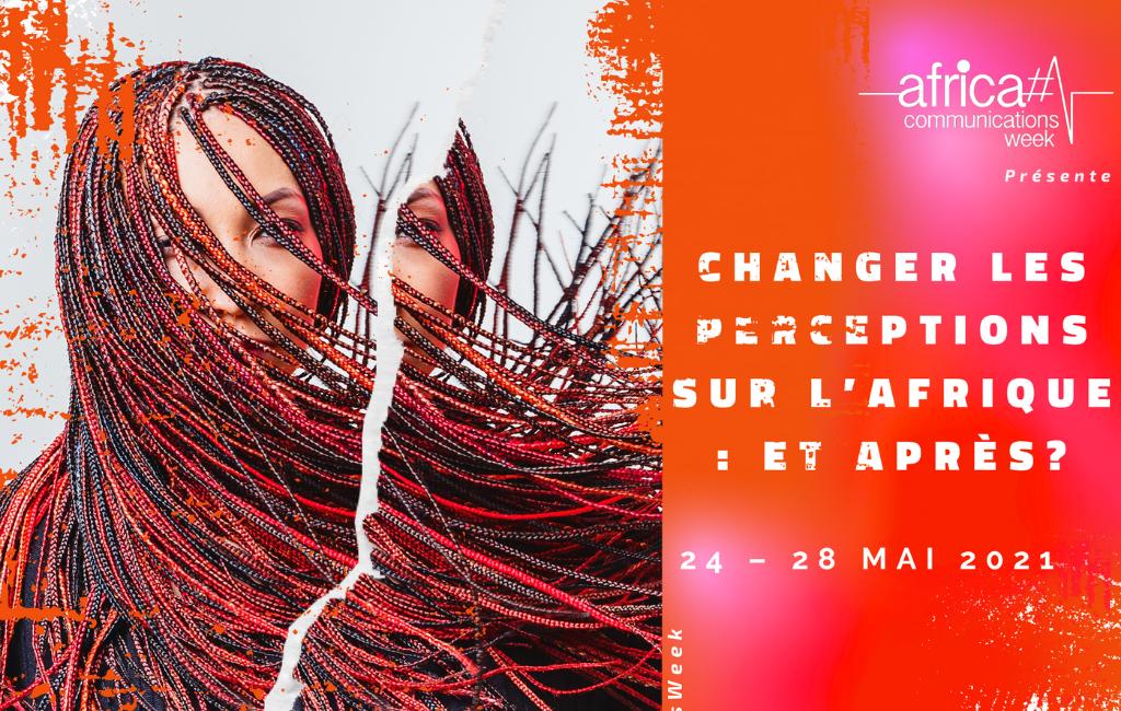 Africa Communications Week : Changer les perceptions sur l'Afrique, et après ?